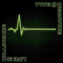 Life Is Killing Me - Type O Negative