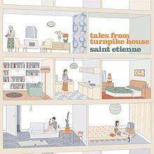 Tales From The Turnpike House (CD1) - Saint Etienne