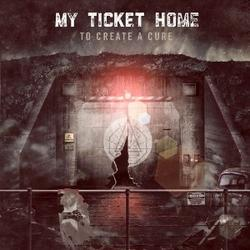 To Create A Cure - My Ticket Home