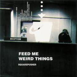 Feed Me Weird Things - Squarepusher