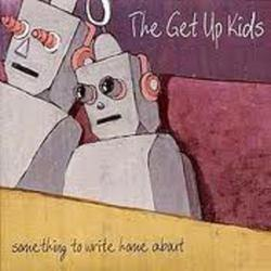 Something To Write Home About - The Get Up Kids