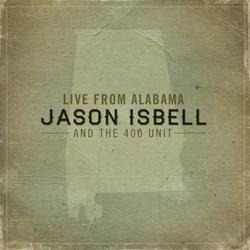Live From Alabama - Jason Isbell - The 400 Unit