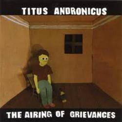 The Airing Of Grievances - Titus Andronicus