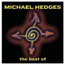The Best Of Michael Hedges - Michael Hedges