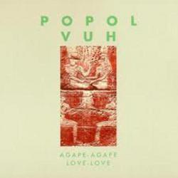 Agape-Agape Love-Love - Popol Vuh