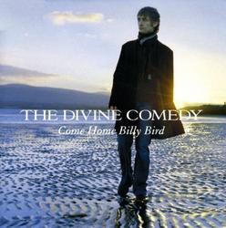 Come Home Billy Bird - The Divine Comedy