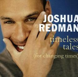 Timeless Tales (For Changing Times) - Joshua Redman