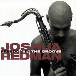Freedom in the Groove - Joshua Redman