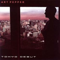 Tokyo Debut - Art Pepper