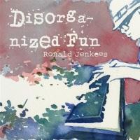 Disorganized Fun - Ronald Jenkees