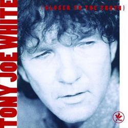 Closer To The Truth - Tony Joe White