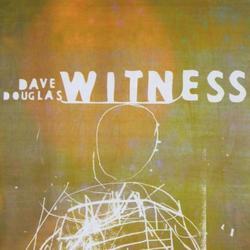 Witness - Dave Douglas
