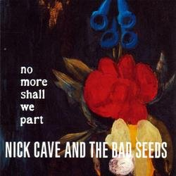 No More Shall We Part - Nick Cave - The Bad Seeds
