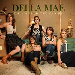 This World Oft Can Be - Della Mae
