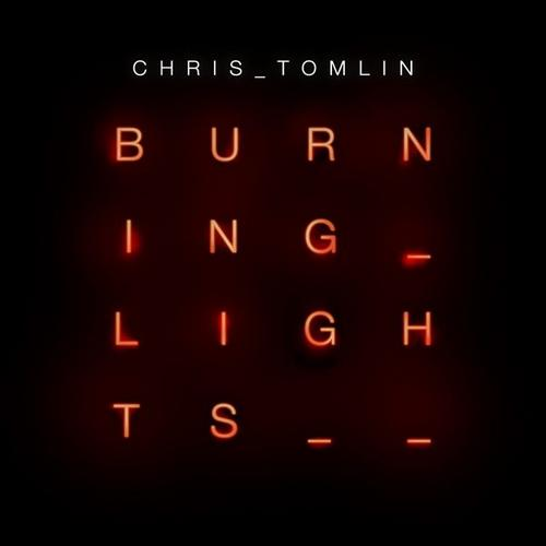 Burning Lights - Chris Tomlin