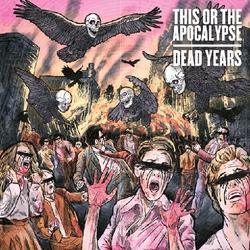 Dead Years - This Or The Apocalypse