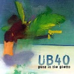 Guns In The Ghetto - UB40