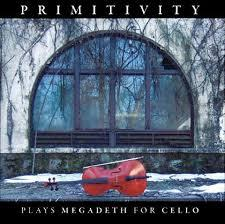 Plays Megadeth For Cello - Primitivity