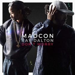 Don't Worry (Single) - Madcon - Ray Dalton