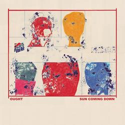 Sun Coming Down - Ought