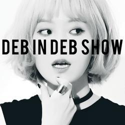 SHOW - Deb In Deb Show