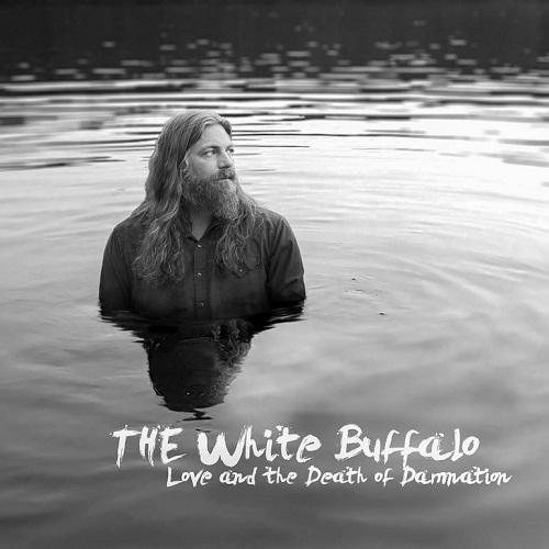 Love And The Death Of Damnation - The White Buffalo