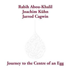 Journey To The Centre Of An Egg - Rabih Abou-Khalil