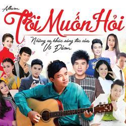 Tôi Muốn Hỏi (NS Võ Đảm) - Various Artists - Võ Đảm