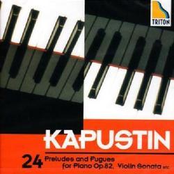 24 Preludes & Fugues Op.82, Violin Sonata CD 2 (No. 2) - Nikolai Kapustin - Alexander Zagorinsky - Alexander Chernov