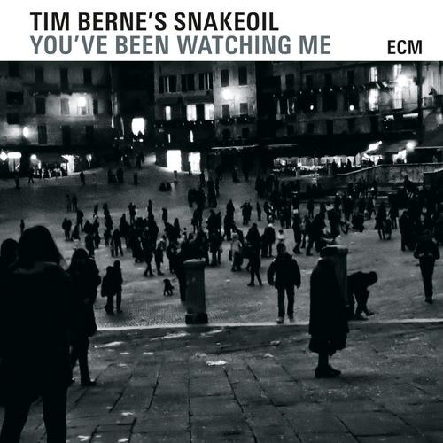 You've Been Watching Me - Tim Berne's Snakeoil