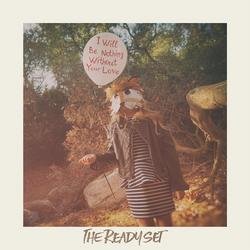 I Will Be Nothing Without Your Love - The Ready Set
