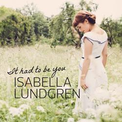 It Had To Be You - Isabella Lundgren