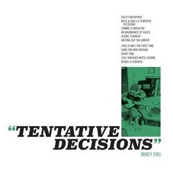 Tentative Decisions - Mikey Erg