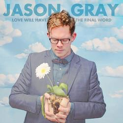 Love Will Have the Final Word - Jason Gray