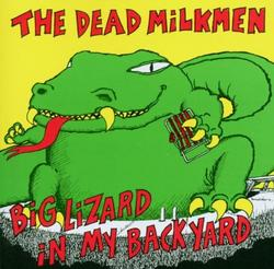Big Lizard In My Backyard - The Dead Milkmen