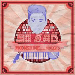 So Bad - Moonshine - Molly.D