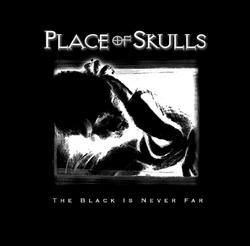 The Black Is Never Far - Place Of Skulls