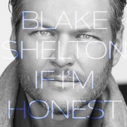 If I'm Honest - Blake Shelton