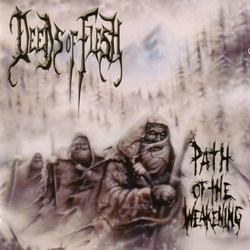 Path Of The Weakening - Deeds Of Flesh