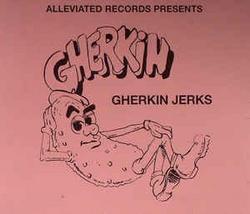 The Gherkin Jerks Compilation - Gherkin Jerks