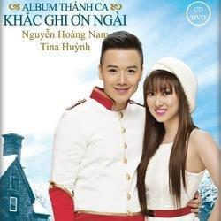 Khắc Ghi Ơn Ngài - Nguyễn Hoàng Nam - Tina Ngọc Nữ