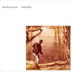 Seaside Rock - Peter Bjorn and John