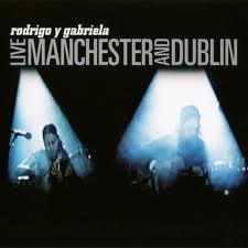 Live Manchester And Dublin - Rodrigo Y Gabriela