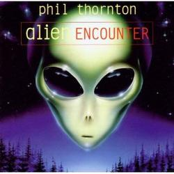 Alien Encounter - Phil Thornton