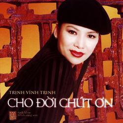Cho Đời Chút Ơn - Trịnh Vĩnh Trinh