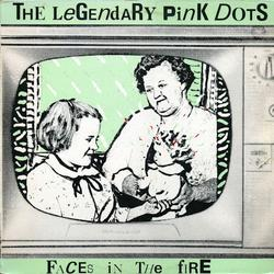 Faces In The Fire - Legendary Pink Dots