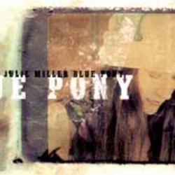 Blue Pony - Julie Miller