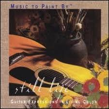 Music To Paint By – Still Life - Phil Keaggy