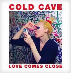 Love Comes Close - Cold Cave