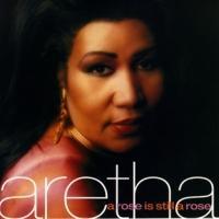 A Rose Is Still A Rose - Aretha Franklin